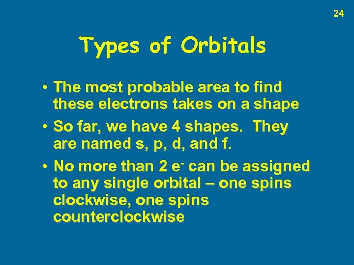 24 Types of Orbitals • The most probable area to find these electrons takes
