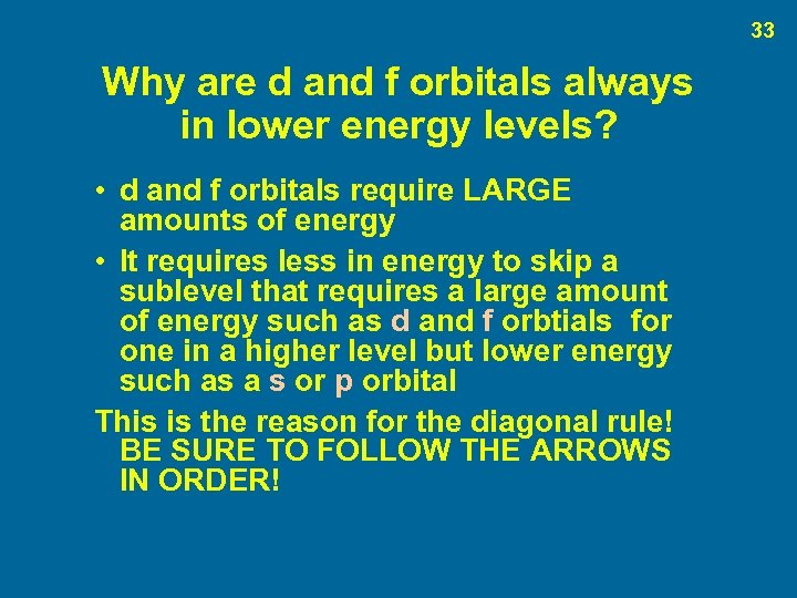 33 Why are d and f orbitals always in lower energy levels? • d