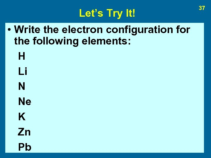 Let's Try It! • Write the electron configuration for the following elements: H Li