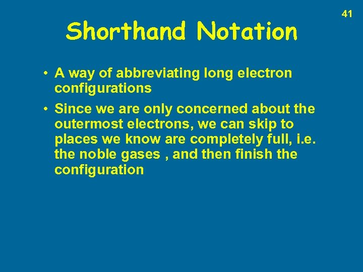 Shorthand Notation • A way of abbreviating long electron configurations • Since we are