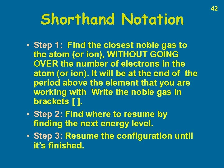 Shorthand Notation • Step 1: Find the closest noble gas to the atom (or