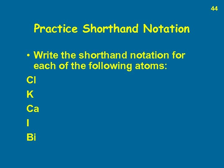 44 Practice Shorthand Notation • Write the shorthand notation for each of the following