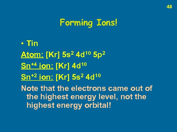 48 Forming Ions! • Tin Atom: [Kr] 5 s 2 4 d 10 5