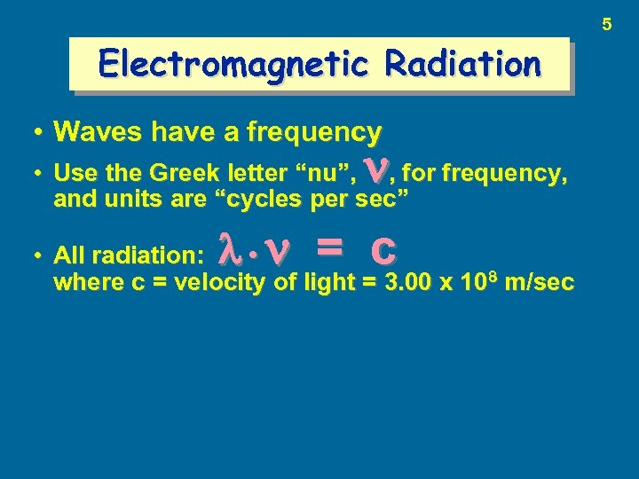 """5 Electromagnetic Radiation • Waves have a frequency • Use the Greek letter """"nu"""","""