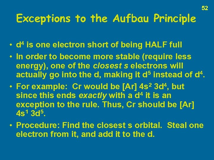 Exceptions to the Aufbau Principle 52 • d 4 is one electron short of