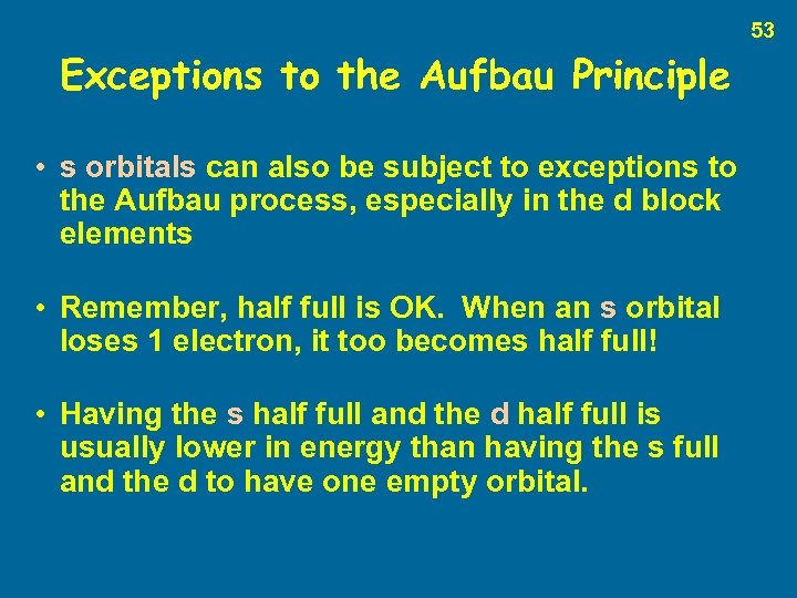 53 Exceptions to the Aufbau Principle • s orbitals can also be subject to