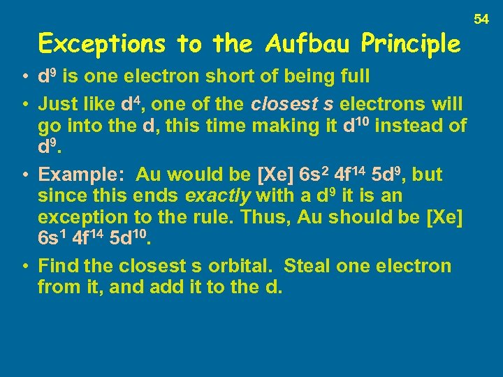 Exceptions to the Aufbau Principle • d 9 is one electron short of being