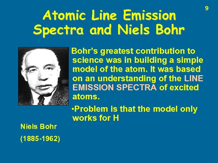 Atomic Line Emission Spectra and Niels Bohr (1885 -1962) Bohr's greatest contribution to science