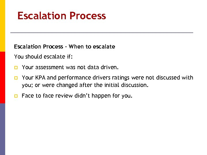 Escalation Process – When to escalate You should escalate if: p Your assessment was