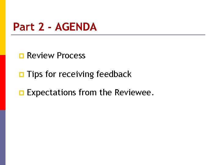 Part 2 - AGENDA p Review Process p Tips for receiving feedback p Expectations