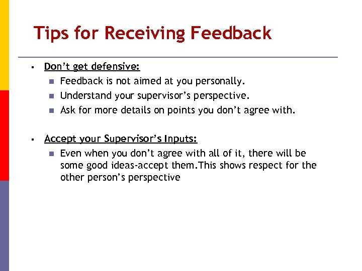 Tips for Receiving Feedback § Don't get defensive: n Feedback is not aimed at