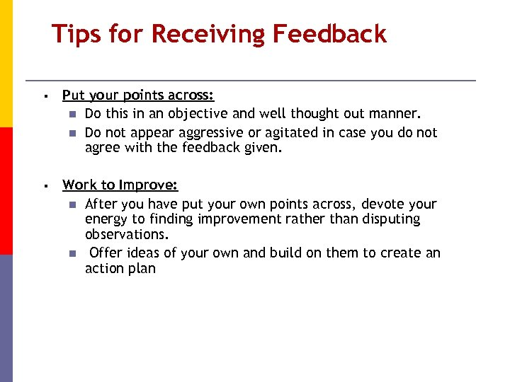 Tips for Receiving Feedback § Put your points across: n Do this in an