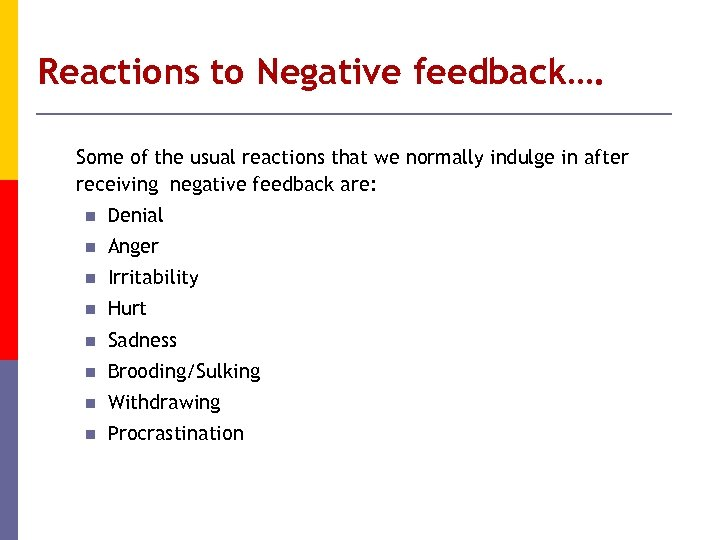 Reactions to Negative feedback…. Some of the usual reactions that we normally indulge in