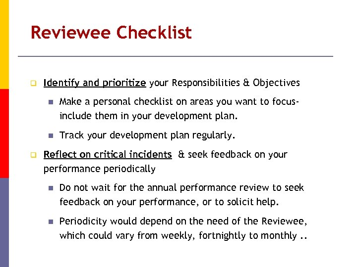 Reviewee Checklist q Identify and prioritize your Responsibilities & Objectives n n q Make