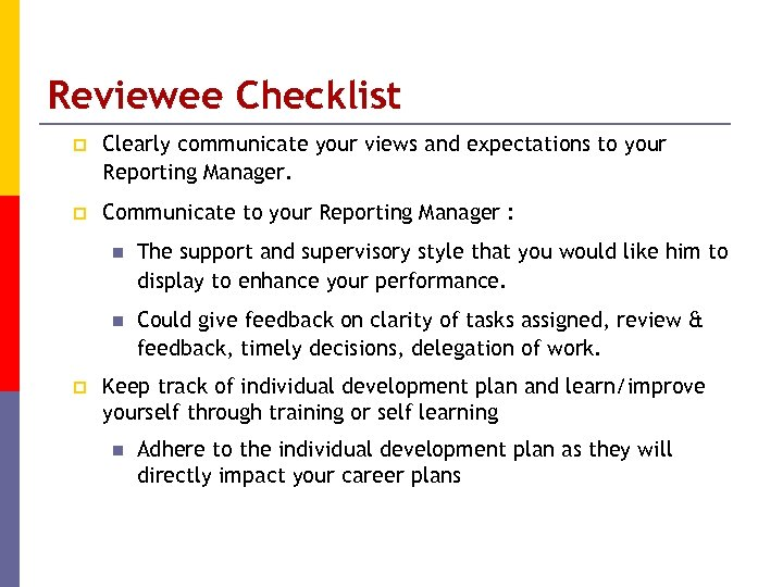 Reviewee Checklist p Clearly communicate your views and expectations to your Reporting Manager. p
