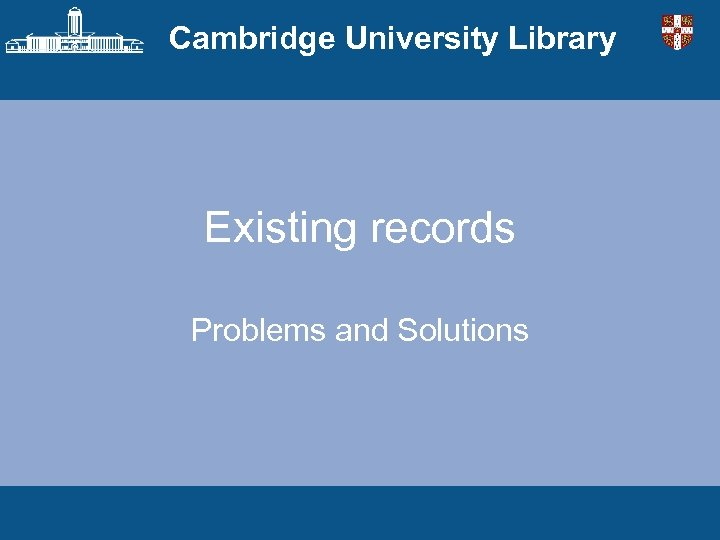Cambridge University Library Existing records Problems and Solutions