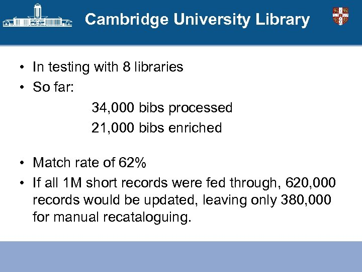 Cambridge University Library • In testing with 8 libraries • So far: 34, 000