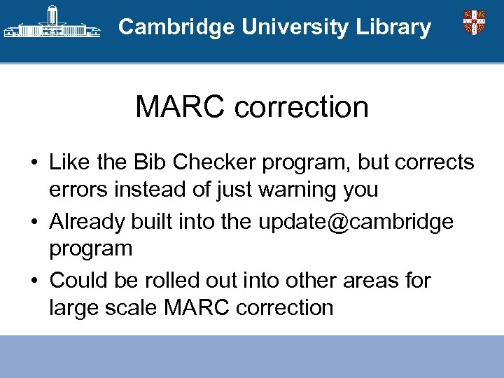 Cambridge University Library MARC correction • Like the Bib Checker program, but corrects errors