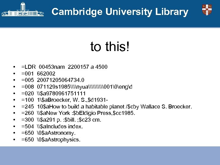 Cambridge University Library to this! • • • =LDR 00453 nam 2200157 a 4500