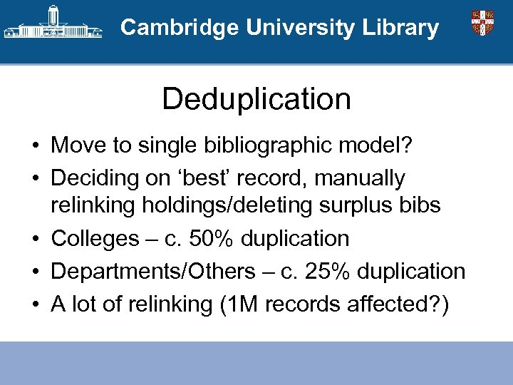 Cambridge University Library Deduplication • Move to single bibliographic model? • Deciding on 'best'