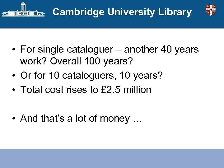 Cambridge University Library • For single cataloguer – another 40 years work? Overall 100