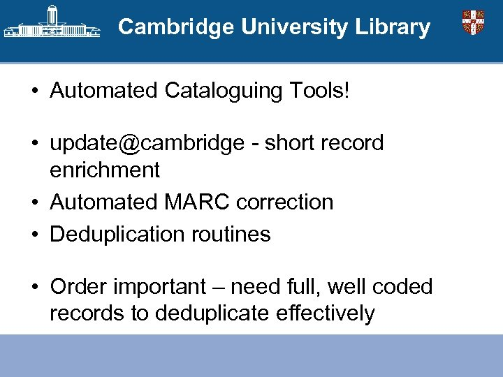 Cambridge University Library • Automated Cataloguing Tools! • update@cambridge - short record enrichment •