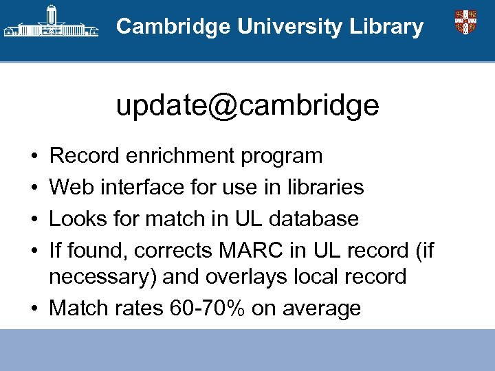 Cambridge University Library update@cambridge • • Record enrichment program Web interface for use in