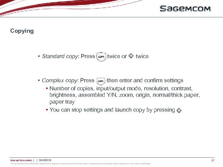 Copying • Standard copy: Press twice or twice • Complex copy: Press then enter