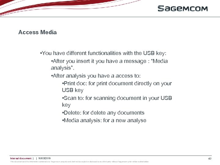 Access Media • You have different functionalities with the USB key: • After you