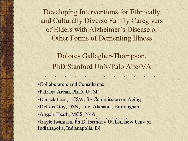 Developing Interventions for Ethnically and Culturally Diverse Family Caregivers of Elders with Alzheimer's Disease