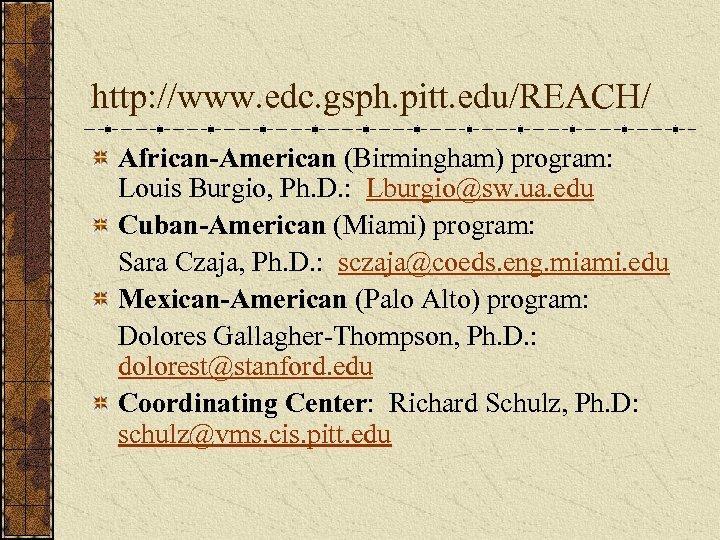 http: //www. edc. gsph. pitt. edu/REACH/ African-American (Birmingham) program: Louis Burgio, Ph. D. :