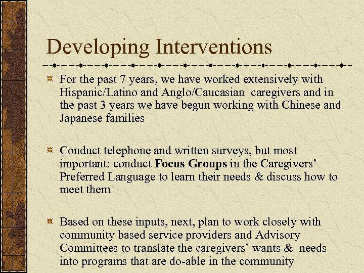 Developing Interventions For the past 7 years, we have worked extensively with Hispanic/Latino and