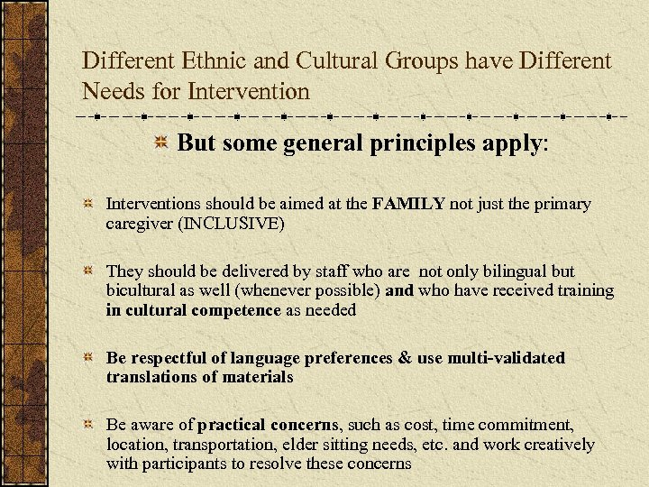 Different Ethnic and Cultural Groups have Different Needs for Intervention But some general principles