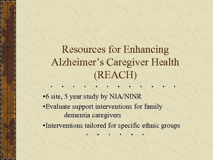 Resources for Enhancing Alzheimer's Caregiver Health (REACH) • 6 site, 5 year study by