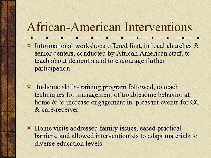 African-American Interventions Informational workshops offered first, in local churches & senior centers, conducted by