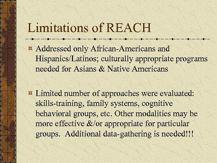Limitations of REACH Addressed only African-Americans and Hispanics/Latinos; culturally appropriate programs needed for Asians