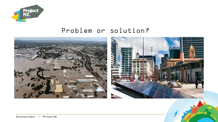 Problem or solution? @sustbusiness / #Project. NZ