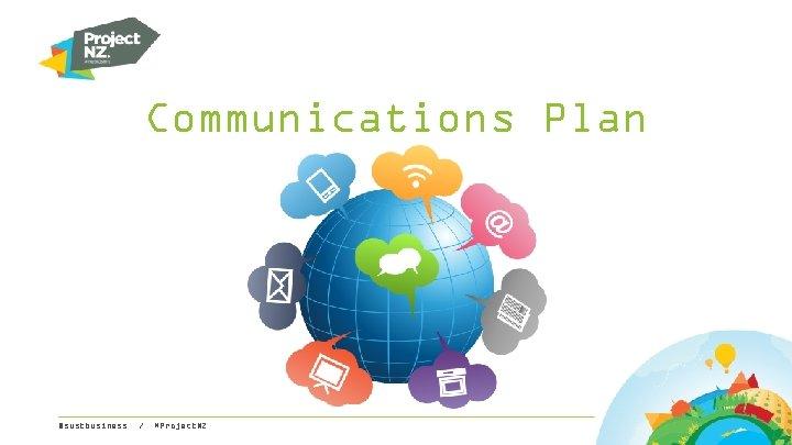 Communications Plan @sustbusiness / #Project. NZ