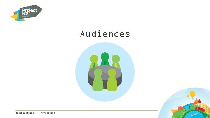 Audiences @sustbusiness / #Project. NZ