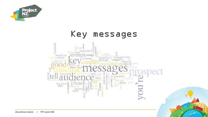 Key messages @sustbusiness / #Project. NZ