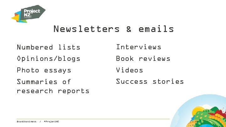 Newsletters & emails Numbered lists Interviews Opinions/blogs Book reviews Photo essays Videos Summaries of