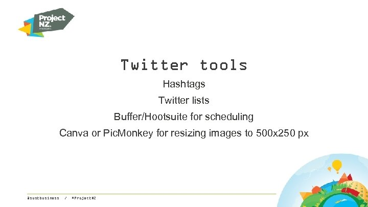 Twitter tools Hashtags Twitter lists Buffer/Hootsuite for scheduling Canva or Pic. Monkey for resizing
