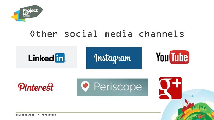 Other social media channels @sustbusiness / #Project. NZ