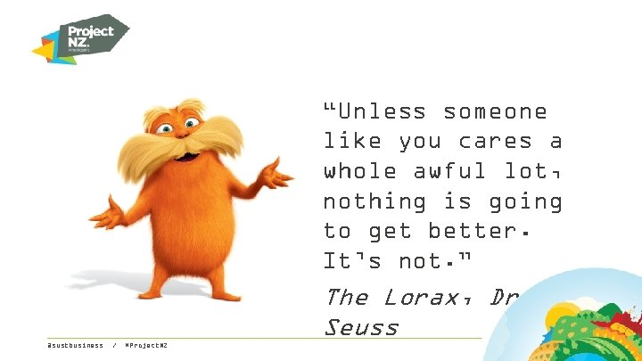 """""""Unless someone like you cares a whole awful lot, nothing is going to get"""
