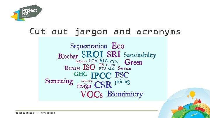Cut out jargon and acronyms @sustbusiness / #Project. NZ
