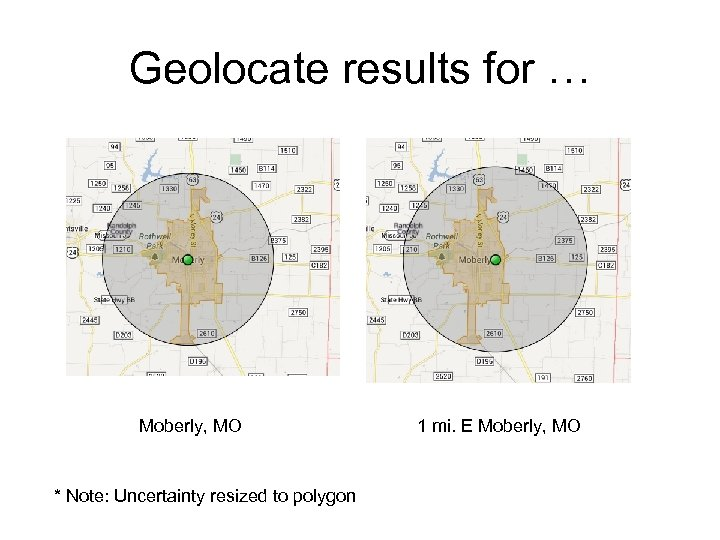 Geolocate results for … Moberly, MO * Note: Uncertainty resized to polygon 1 mi.