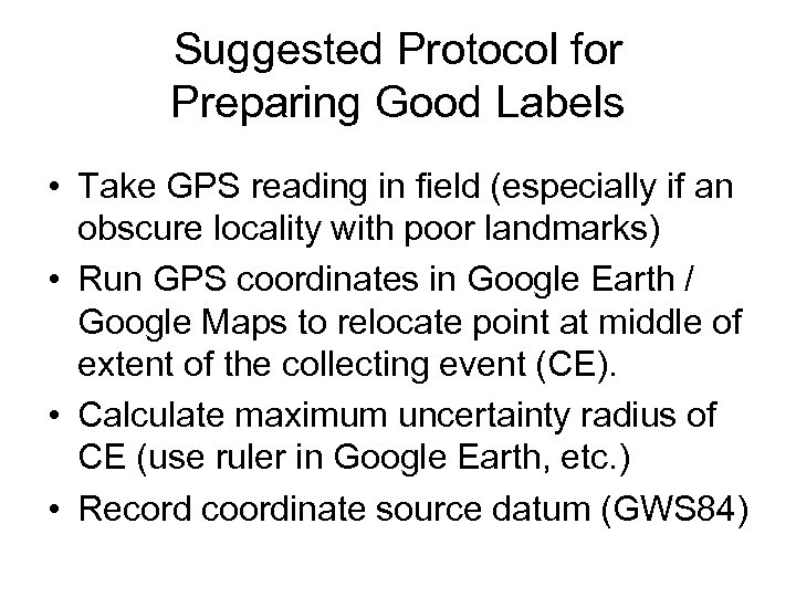 Suggested Protocol for Preparing Good Labels • Take GPS reading in field (especially if