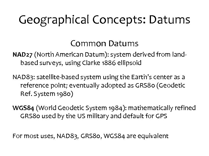 Geographical Concepts: Datums Common Datums NAD 27 (North American Datum): system derived from landbased