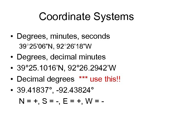 "Coordinate Systems • Degrees, minutes, seconds 39° 25' 06""N, 92° 26' 18""W • •"