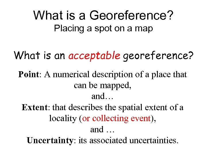 What is a Georeference? Placing a spot on a map What is an acceptable